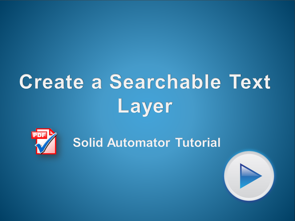 Automated Creation of PDF Files with a Searchable Text Layer